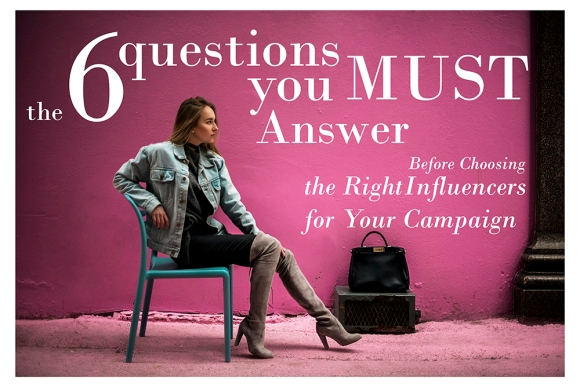 The-6-Questions-You-MUST-Answer-Before-Choosing-the-Right-Influencers-for-Your-Campaign